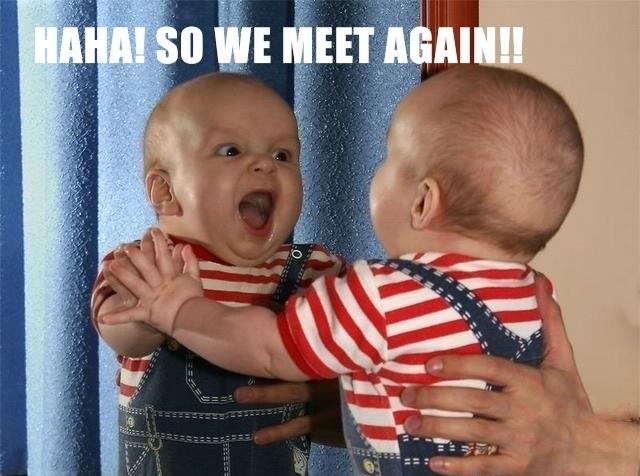 Funny Baby: Haha! So We Meet Again!